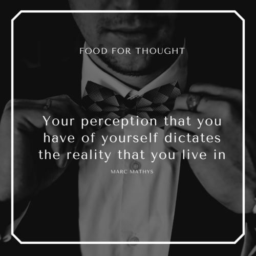 your perception that you have of yourself dictates the reality that you live in (6)